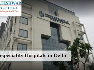 Superspeciality Hospitals in Delhi